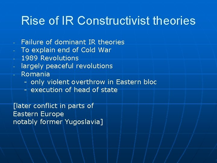 Rise of IR Constructivist theories - Failure of dominant IR theories To explain end