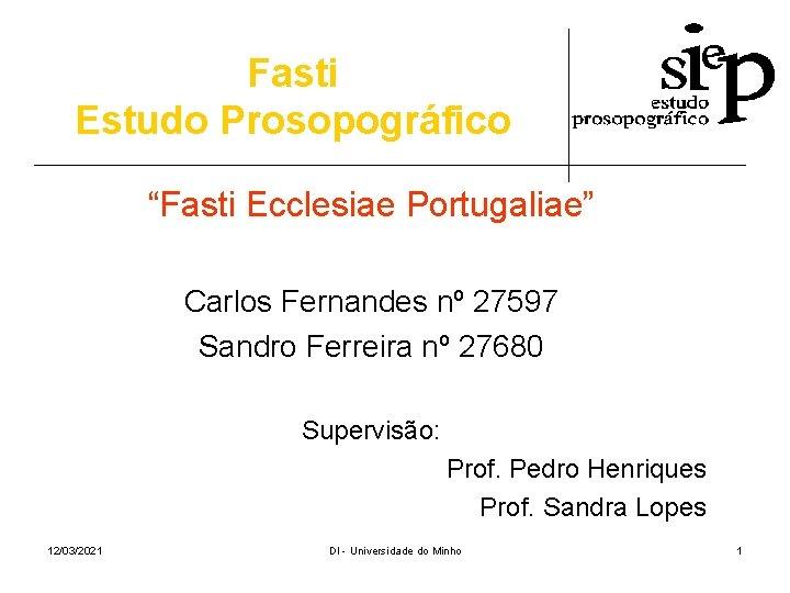 "Fasti Estudo Prosopográfico ""Fasti Ecclesiae Portugaliae"" Carlos Fernandes nº 27597 Sandro Ferreira nº 27680"