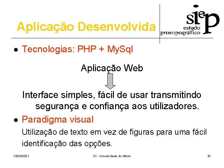 Aplicação Desenvolvida l Tecnologias: PHP + My. Sql Aplicação Web l Interface simples, fácil