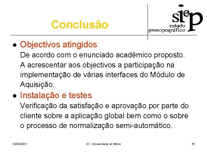 Conclusão l Objectivos atingidos De acordo com o enunciado académico proposto. A acrescentar aos