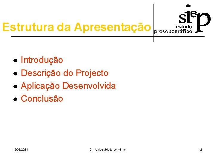 Estrutura da Apresentação l l Introdução Descrição do Projecto Aplicação Desenvolvida Conclusão 12/03/2021 DI