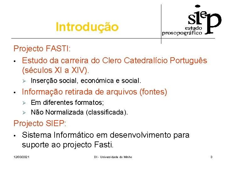 Introdução Projecto FASTI: • Estudo da carreira do Clero Catedralício Português (séculos XI a