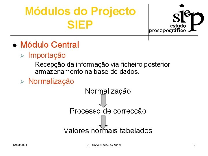 Módulos do Projecto SIEP l Módulo Central Ø Importação Recepção da informação via ficheiro