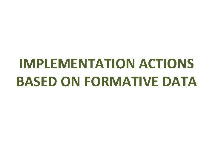 IMPLEMENTATION ACTIONS BASED ON FORMATIVE DATA