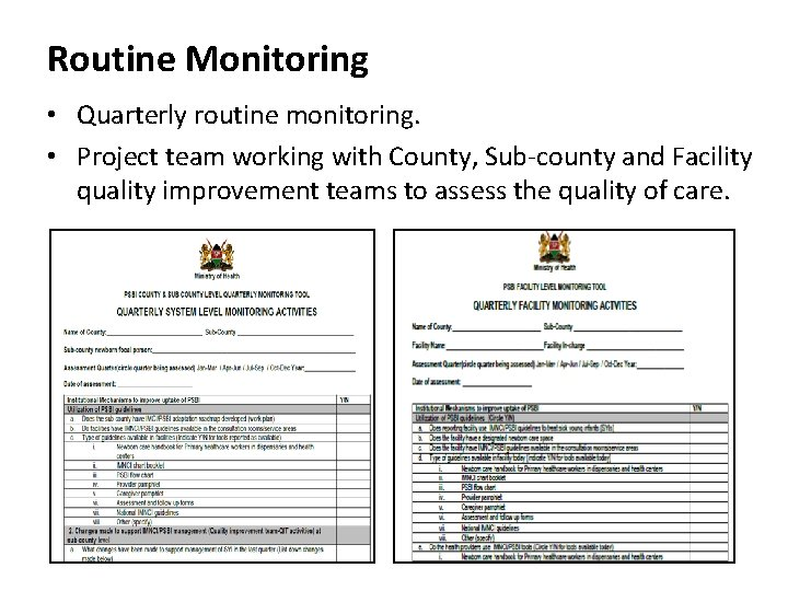 Routine Monitoring • Quarterly routine monitoring. • Project team working with County, Sub-county and