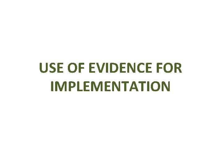 USE OF EVIDENCE FOR IMPLEMENTATION
