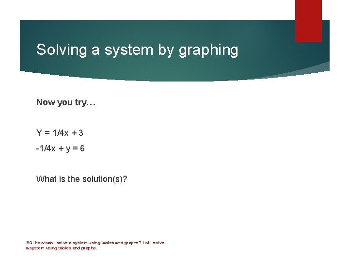 Solving a system by graphing Now you try… Y = 1/4 x + 3