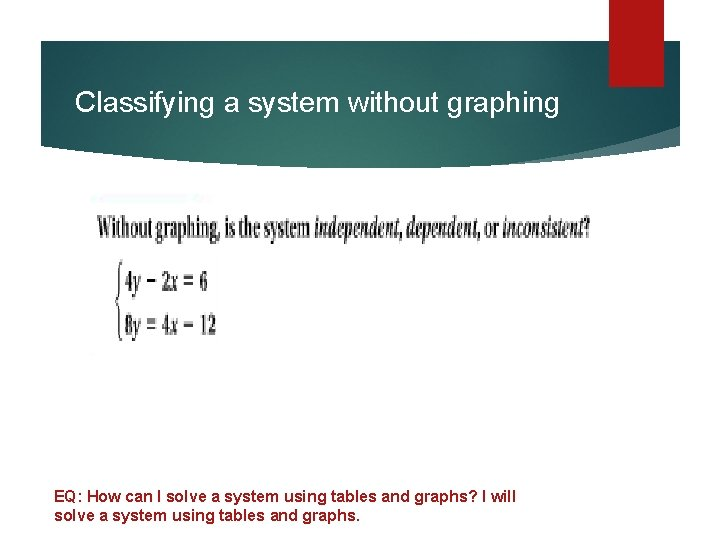 Classifying a system without graphing EQ: How can I solve a system using tables