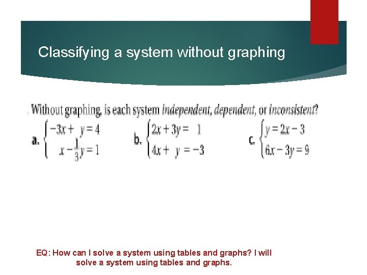 Classifying a system without graphing Now you try… EQ: How can I solve a