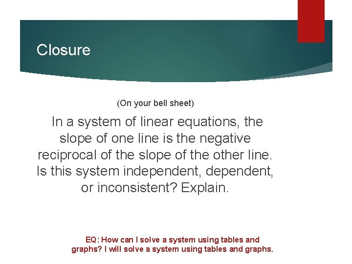 Closure (On your bell sheet) In a system of linear equations, the slope of