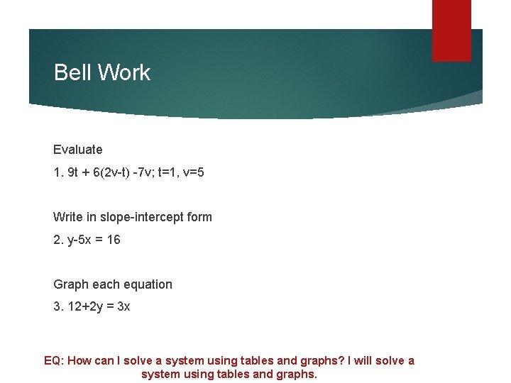 Bell Work Evaluate 1. 9 t + 6(2 v-t) -7 v; t=1, v=5 Write