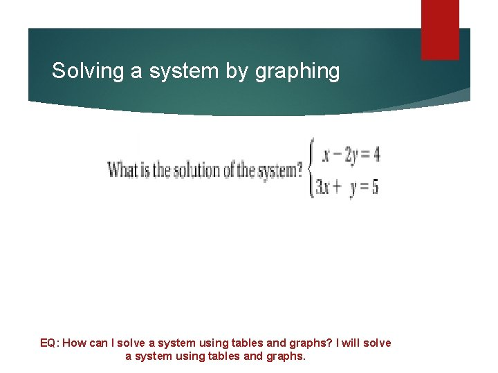 Solving a system by graphing EQ: How can I solve a system using tables