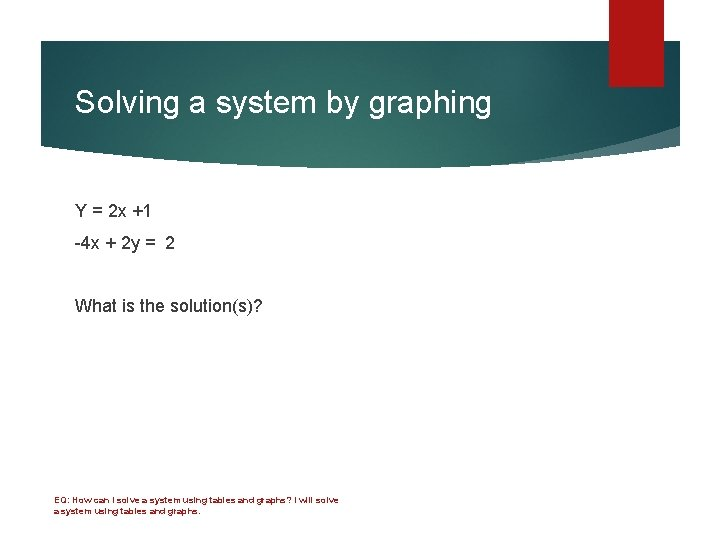 Solving a system by graphing Y = 2 x +1 -4 x + 2