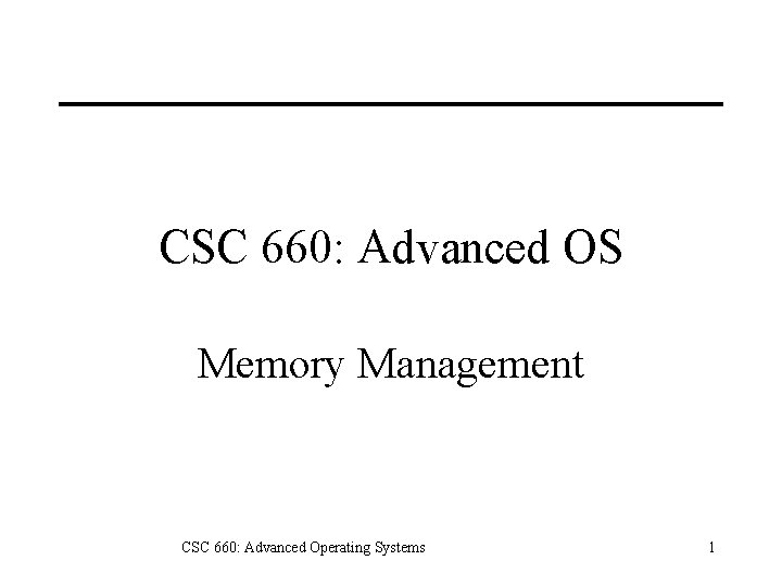 CSC 660: Advanced OS Memory Management CSC 660: Advanced Operating Systems 1