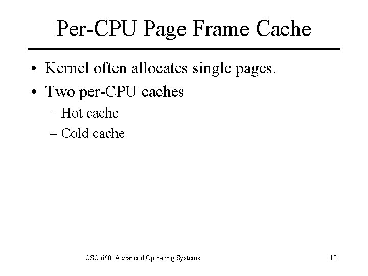Per-CPU Page Frame Cache • Kernel often allocates single pages. • Two per-CPU caches