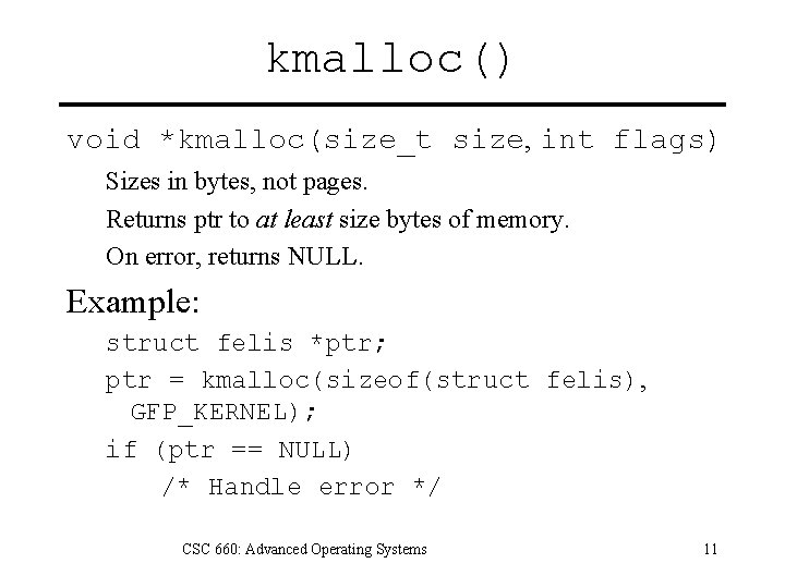 kmalloc() void *kmalloc(size_t size, int flags) Sizes in bytes, not pages. Returns ptr to
