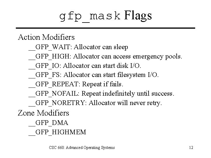 gfp_mask Flags Action Modifiers __GFP_WAIT: Allocator can sleep __GFP_HIGH: Allocator can access emergency pools.