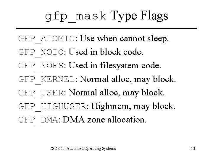 gfp_mask Type Flags GFP_ATOMIC: Use when cannot sleep. GFP_NOIO: Used in block code. GFP_NOFS: