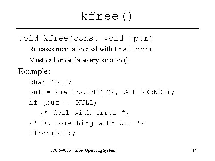 kfree() void kfree(const void *ptr) Releases mem allocated with kmalloc(). Must call once for