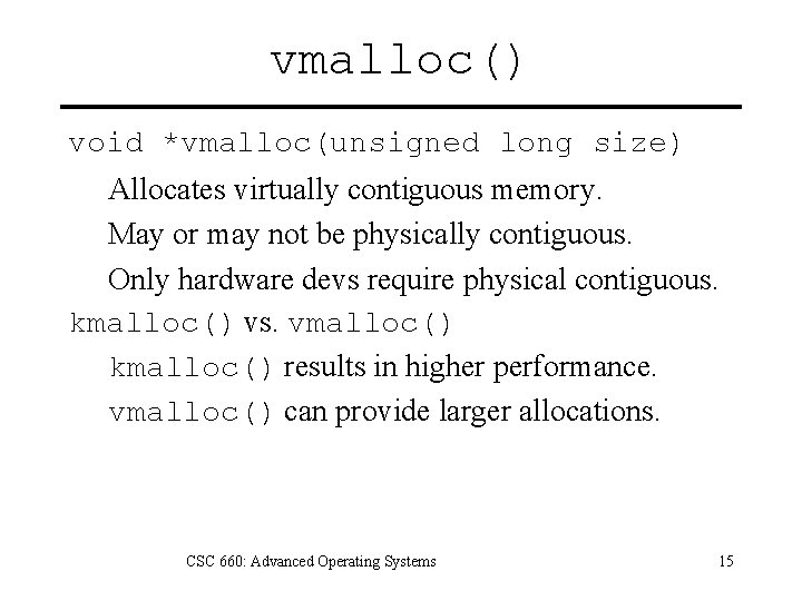 vmalloc() void *vmalloc(unsigned long size) Allocates virtually contiguous memory. May or may not be