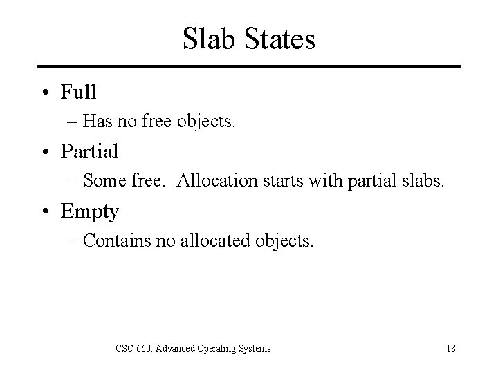 Slab States • Full – Has no free objects. • Partial – Some free.