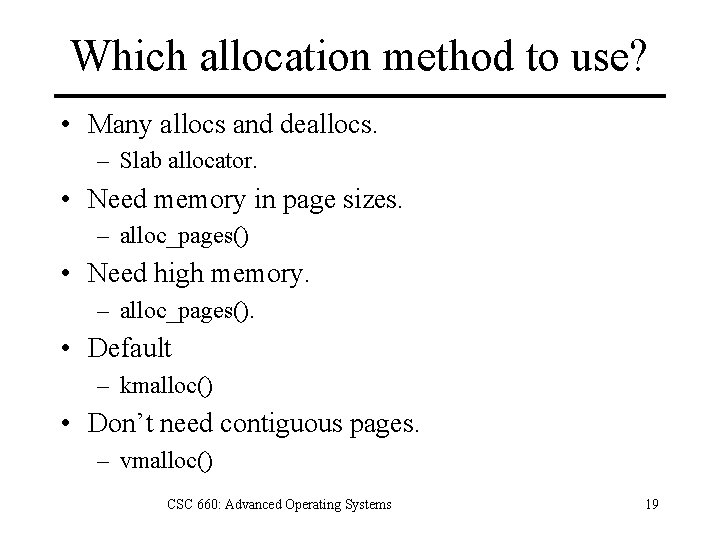 Which allocation method to use? • Many allocs and deallocs. – Slab allocator. •