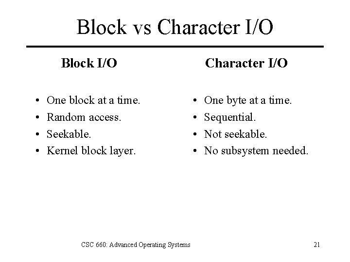 Block vs Character I/O Block I/O • • One block at a time. Random