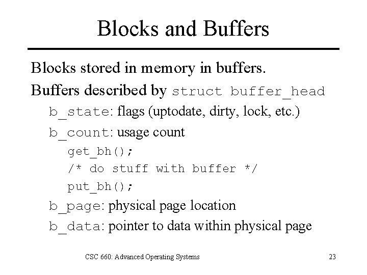 Blocks and Buffers Blocks stored in memory in buffers. Buffers described by struct buffer_head