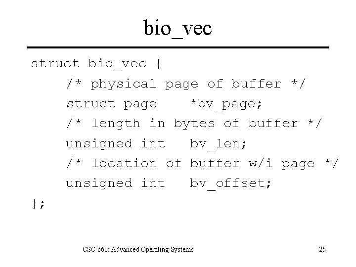 bio_vec struct bio_vec { /* physical page of buffer */ struct page *bv_page; /*