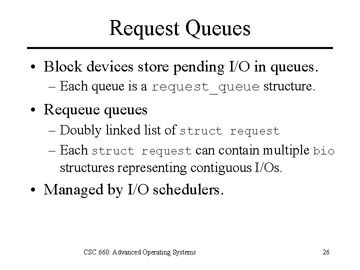 Request Queues • Block devices store pending I/O in queues. – Each queue is