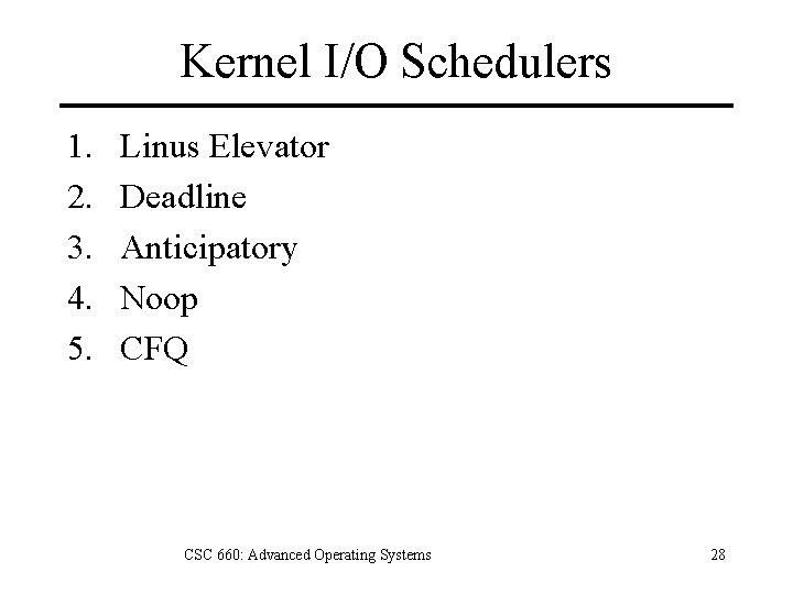 Kernel I/O Schedulers 1. 2. 3. 4. 5. Linus Elevator Deadline Anticipatory Noop CFQ