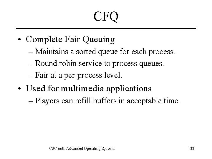CFQ • Complete Fair Queuing – Maintains a sorted queue for each process. –