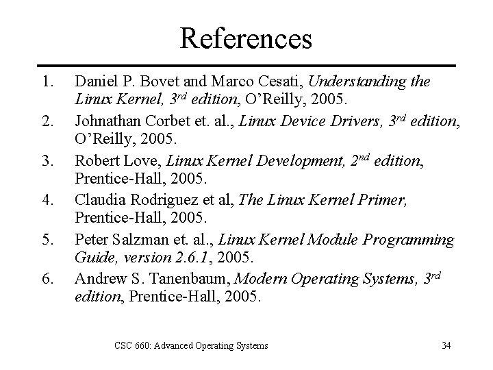 References 1. 2. 3. 4. 5. 6. Daniel P. Bovet and Marco Cesati, Understanding