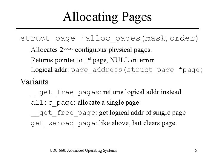 Allocating Pages struct page *alloc_pages(mask, order) Allocates 2 order contiguous physical pages. Returns pointer