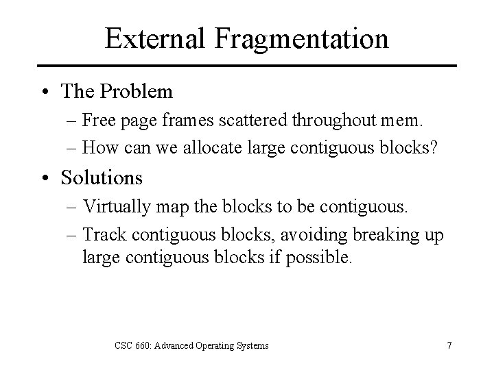 External Fragmentation • The Problem – Free page frames scattered throughout mem. – How