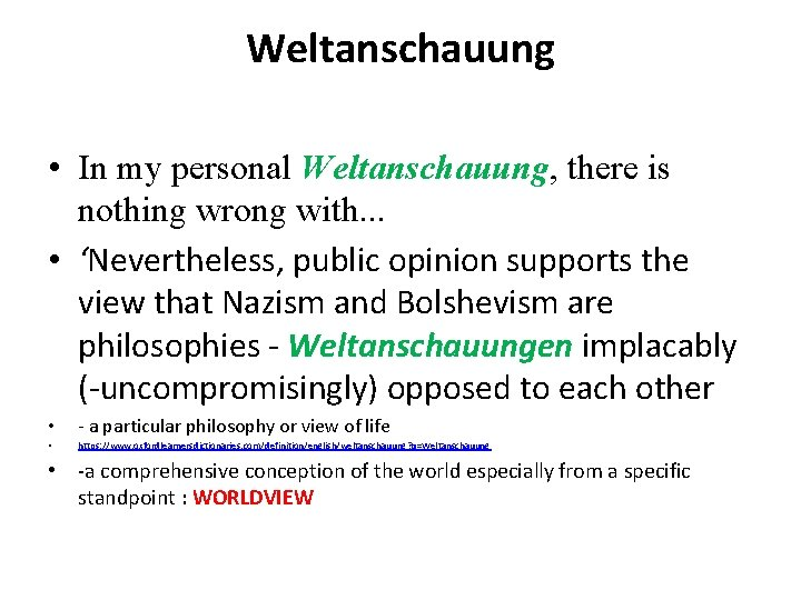 Weltanschauung • In my personal Weltanschauung, there is nothing wrong with. . . •