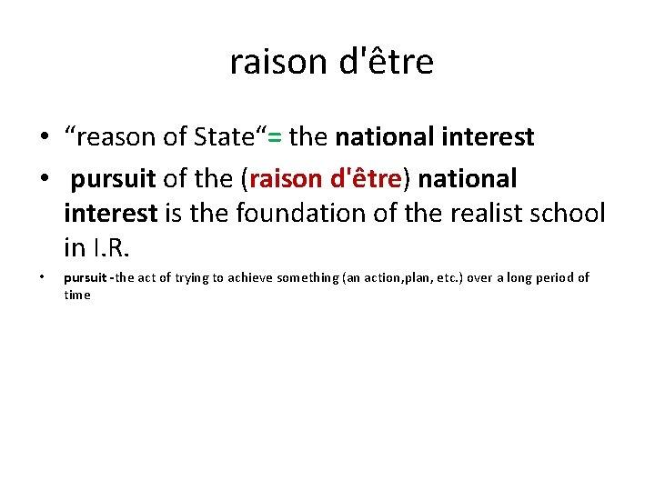 "raison d'être • ""reason of State""= the national interest • pursuit of the"