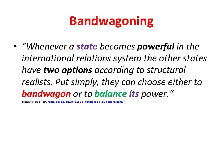 """Bandwagoning • """"Whenever a state becomes powerful in the international relations system the other"""
