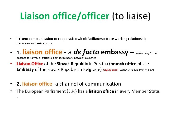 Liaison office/officer (to liaise) • liaison: communication or cooperation which facilitates a close working