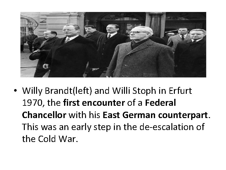 • Willy Brandt(left) and Willi Stoph in Erfurt 1970, the first encounter of
