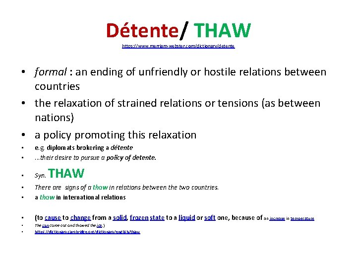 Détente/ THAW https: //www. merriam-webster. com/dictionary/detente • formal : an ending of unfriendly or