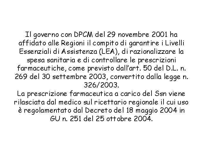 Il governo con DPCM del 29 novembre 2001 ha affidato alle Regioni il compito