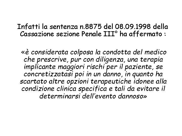 Infatti la sentenza n. 8875 del 08. 09. 1998 della Cassazione sezione Penale III°