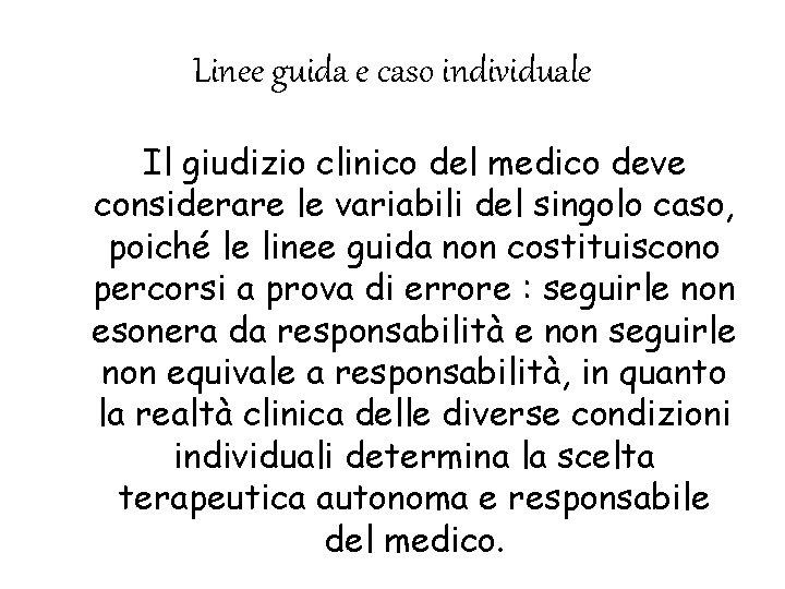 Linee guida e caso individuale Il giudizio clinico del medico deve considerare le variabili