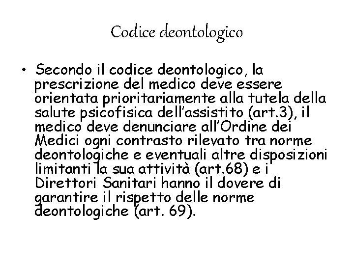 Codice deontologico • Secondo il codice deontologico, la prescrizione del medico deve essere orientata