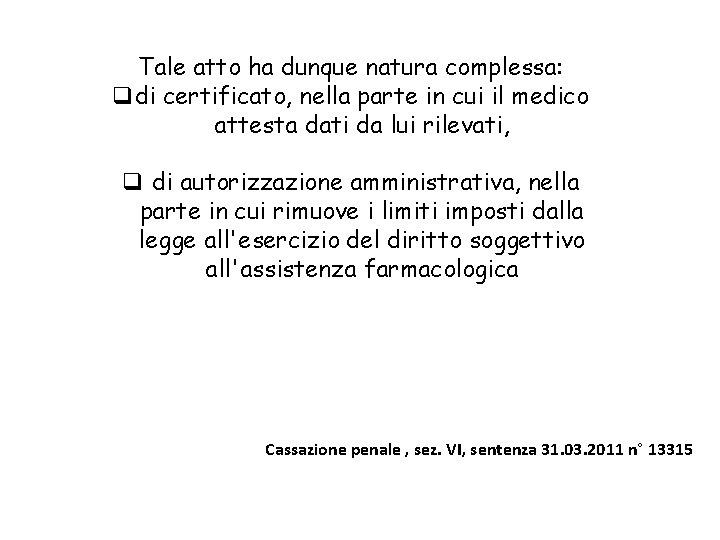 Tale atto ha dunque natura complessa: qdi certificato, nella parte in cui il medico