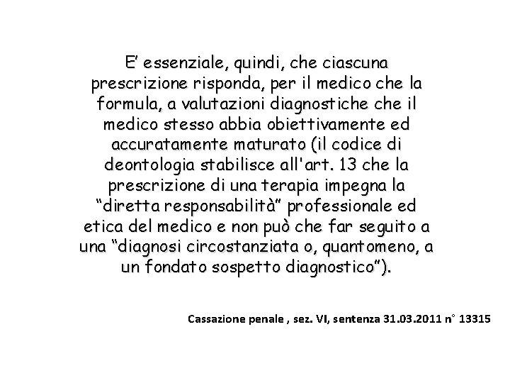 E' essenziale, quindi, che ciascuna prescrizione risponda, per il medico che la formula, a
