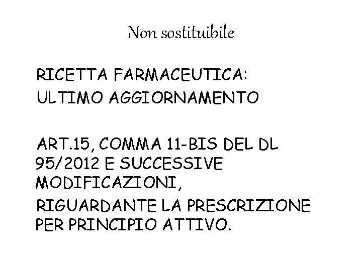 Non sostituibile RICETTA FARMACEUTICA: ULTIMO AGGIORNAMENTO ART. 15, COMMA 11 -BIS DEL DL 95/2012