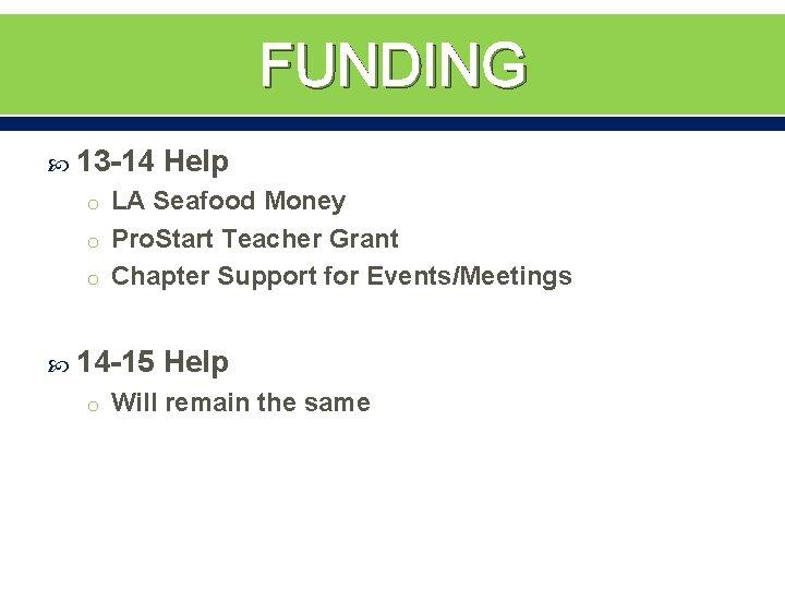 FUNDING 13 -14 Help o LA Seafood Money o Pro. Start Teacher Grant o