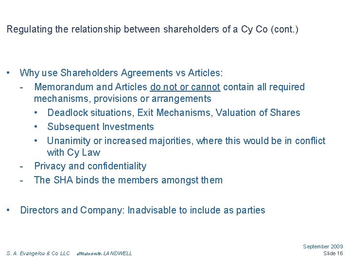 Regulating the relationship between shareholders of a Cy Co (cont. ) • Why use
